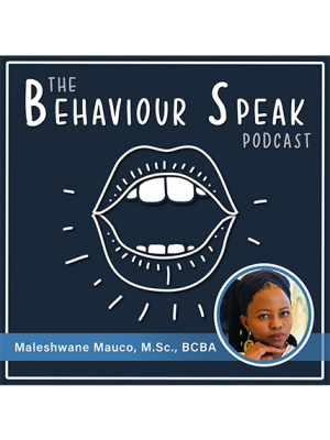 Podcast Episode 5: Bringing Behaviour Analysis to Africa: A Culturally Diverse Journey Around the World with Maleshwane Mauco, M.Sc., BCBA