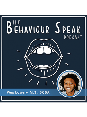 Podcast Episode 19: Health, Fitness, Nutrition, and Coaching Through a Behaviour Analytic Lens with Wes Lowery, M.S., BCBA